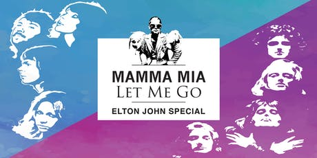 Mamma Mia - Let Me Go'……ELTON JOHN SPECIAL tickets