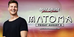 Matoma | Boat Cruise Summer Series | 8.9.19 | 21+