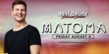 Matoma | Boat Cruise Summer Series | 8.9.19 | 21+ tickets