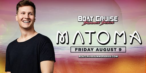 Matoma | Boat Cruise Summer Series | 8.9.19 | 21+