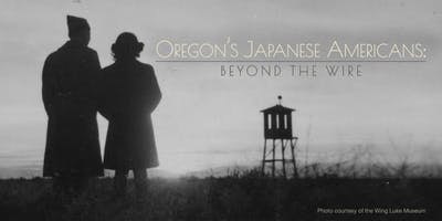 Screening: Oregon's Japanese American: Beyond The Wire