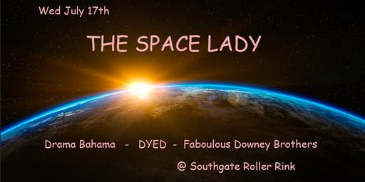 The Space Lady, Drama Bahama, Dyed, Fabulous Downey Brothers at Southgate