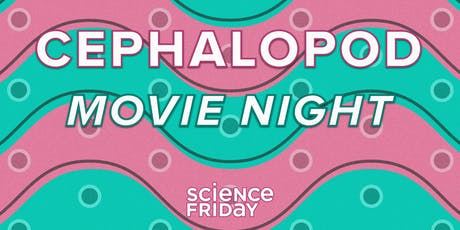 Cephalopod Movie Night w/ Science Friday and Atlas Obscura tickets