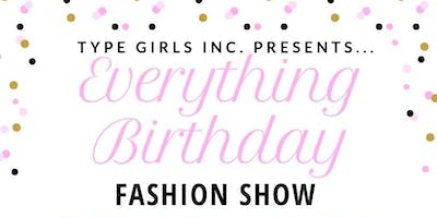 """EVERYTHING BIRTHDAY"" Fashion Show Presented by: TypeGirl Models"