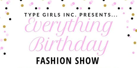 """""""EVERYTHING BIRTHDAY"""" Fashion Show Presented by: TypeGirl Models tickets"""