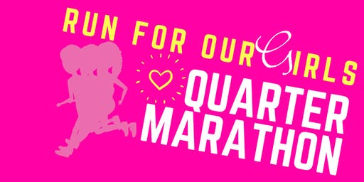 Run for our Girls Quarter Marathon