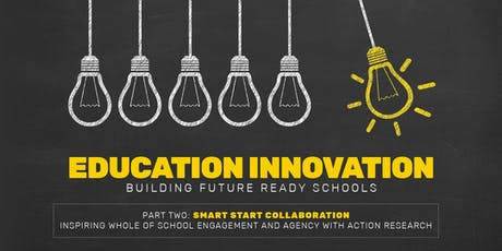 Education Innovation - Part Two: Smart Start Collaboration - Inspiring Whole of School Engagement and Agency with Action Research tickets