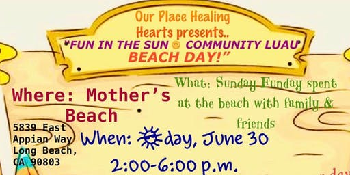 Our Place Healing Hearts Presents: Fun In The Sun Community Luau Beach Day