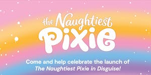 BOOK LAUNCH: The Naughtiest Pixie In Disguise with...
