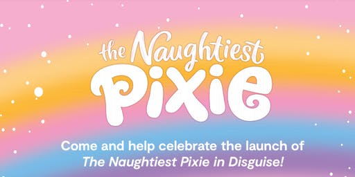 BOOK LAUNCH: The Naughtiest Pixie In Disguise with Ailsa Wild