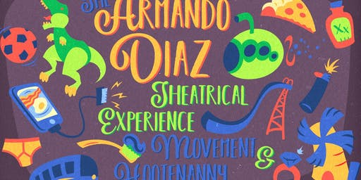 """The Armando Diaz Theatrical Experience Movement and Hootenany"""