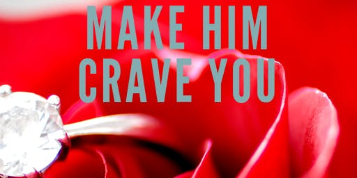 Make Him Crave You Seminar