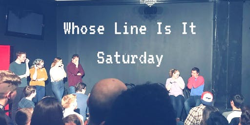 """Whose Line Is It Saturday"""
