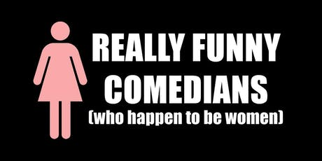 """Really Funny Comedians (Who Happen to Be Women)"" tickets"