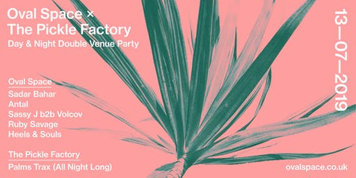 Oval Space X The Pickle Factory Double Venue Party w/ Sadar Bahar, Antal, Palms Trax