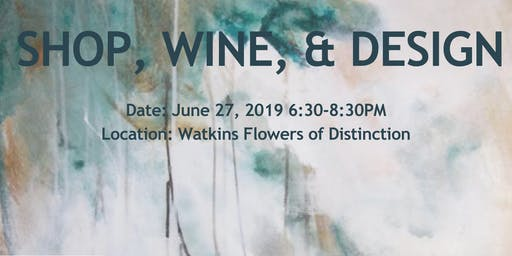 Shop, Wine, & Design with Moon Interiors at Watkins Flowers of Distinction