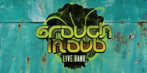 Grouch in Dub LIVE at The Dome, London