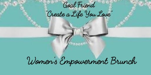 "Goal Friend ""Create a Life You Love"" Women's Empowerment Brunch"