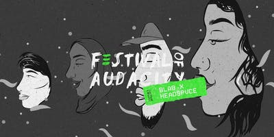 Festival of Audacity: BLAB X HEADSPVCE