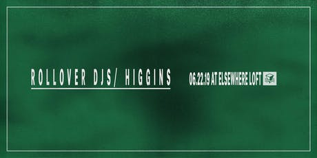 Rollover DJs, Higgins @ Elsewhere Loft tickets