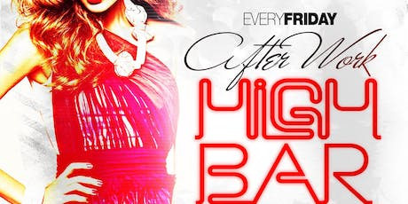 Afterwork fridays HIP HOP ,TRAP, LATIN & CLASSICS @ high bar rooftop everyone free! tickets