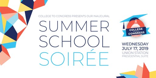 Summer School Soirée presented by College to Congress