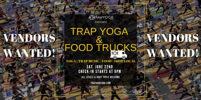 Vendors Wanted for TRAP YOGA & FOOD TRUCKS