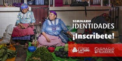 """Seminario """"Identidades""""- Universidad La Salle Oaxaca"""