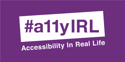 #a11yIRL - Accessibility in Real Life