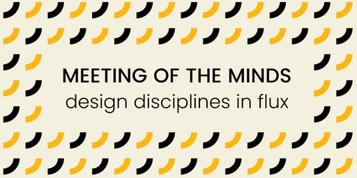 Design Disciplines in Flux - A Meeting of the Minds