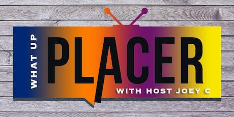 What Up Placer with Host Joey C! tickets