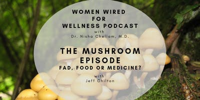 Women Wired for Wellness Podcast: The Mushroom Episode