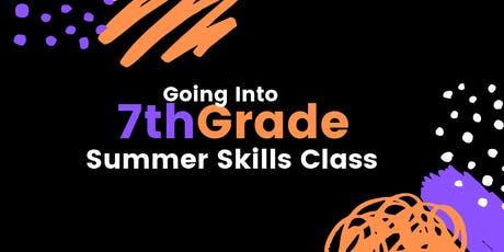 Going Into 7th Grade Summer Skills Class tickets