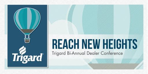 """2019 Trigard """"Reach New Heights"""" DEALER-ONLY Conference"""