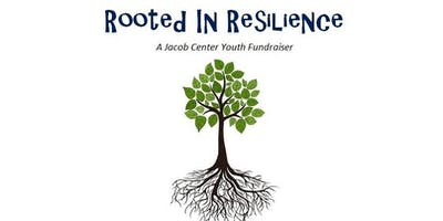 Rooted in Resilience, A Jacob Center Youth Fundraiser 2019