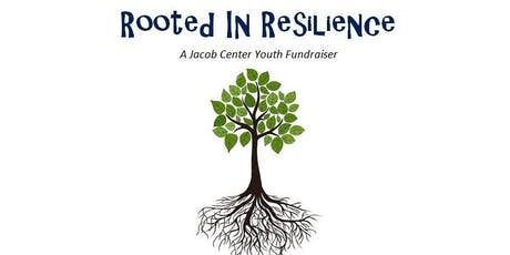 Rooted in Resilience, A Jacob Center Youth Fundraiser 2019 tickets