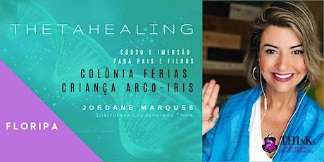 Colonia de Férias - Curso Criança Arco-Iris - Thetahealing: Expandindo a Consciência de Pais e Filhos - Floripa ingressos
