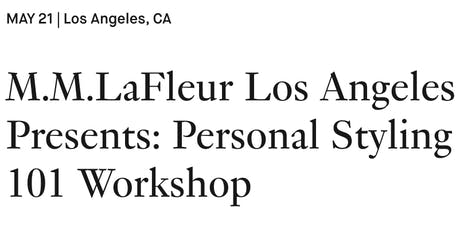M.M.LaFleur Los Angeles Presents: Personal Styling 101 Workshop tickets