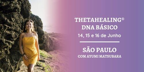 CURSO THETAHEALING DNA BÁSICO COM AYUMI MATSUBARA - São Paulo