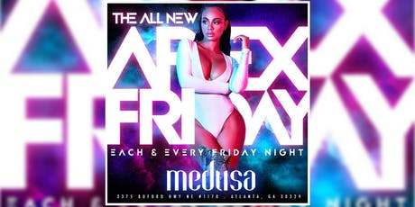 MEDUSA LOUNGE: APEX FRIDAYS ... FREE ALL NIGHT W/RSVP...FREE BDAY/ PREMIUM VIP  tickets