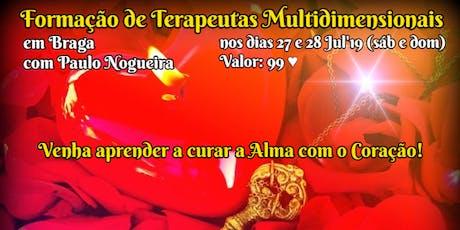 CURSO DE TERAPIA MULTIDIMENSIONAL em BRAGA em Jul'19 por 99eur c/ Paulo Nogueira bilhetes