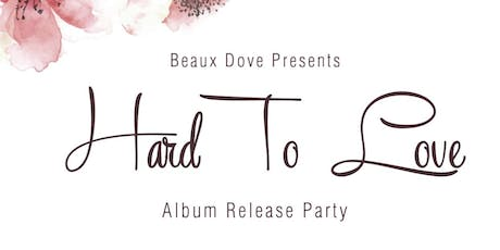"""Beaux Dove Presents: """"Hard To Love"""" Album Release Party tickets"""