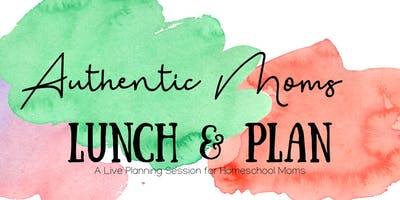 Authentic Motherhood- Lunch & Plan