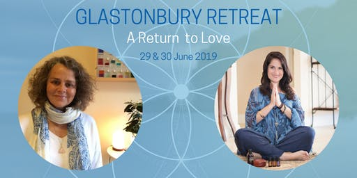 Glastonbury Retreat - A Return to Love (29 & 30 June 2019)