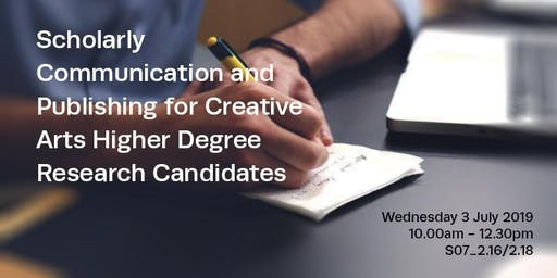 Scholarly Communication and Publishing for Creative Arts Higher Degree Research Candidates