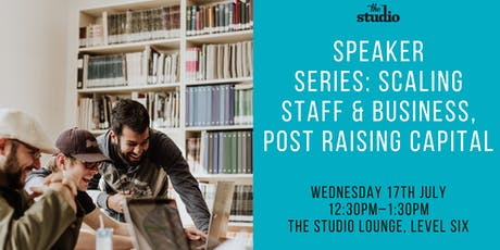 Speaker Series: Scaling Staff & Business, Post Raising Capital tickets