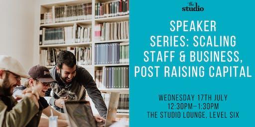 Speaker Series: Scaling Staff & Business, Post Raising Capital