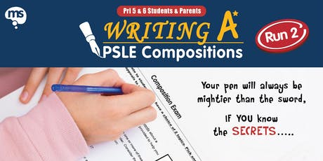 Writing A* PSLE Compositions (Run 2) @ MS East Campus tickets