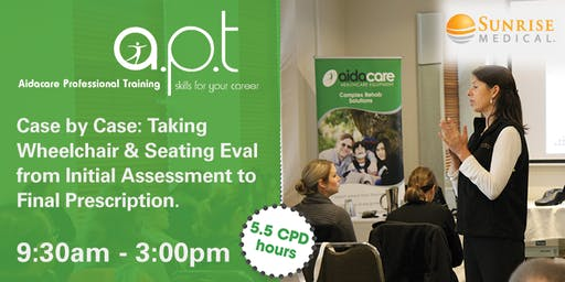 Tamworth APT Seminar: Case by Case – Taking Wheelchair and Seating Evaluation from Initial Assessment to Final Prescription. Building Confidence through Practice