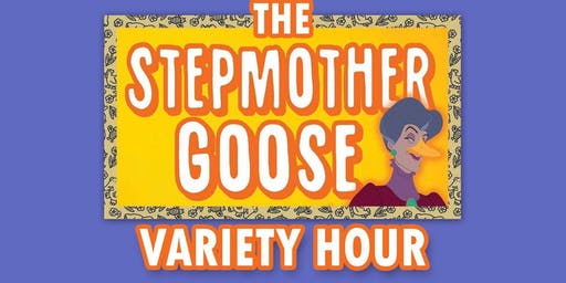 """The Stepmother Goose Variety Hour"""